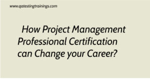 How Project Management Professional Certification can Change your Career?