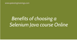 Benefits of choosing a Selenium Java course Online