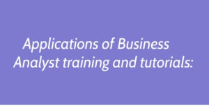 Applications of Business Analyst training and tutorials: