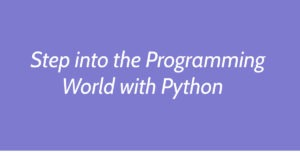 Step into the Programming World with Python