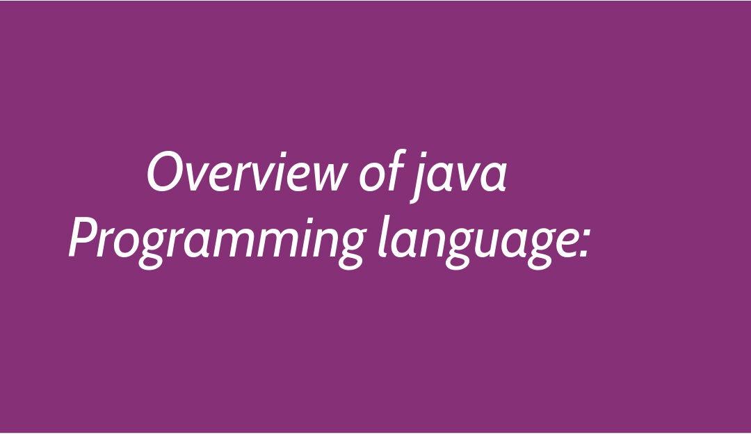 Overview of java Programming language: