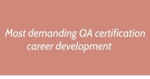 Most demanding Quality Assurance Certification for career development