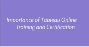 Importance of tableau online training and certification