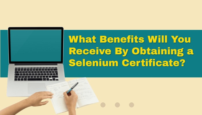 What Benefits Will You Receive By Obtaining a Selenium Certificate?