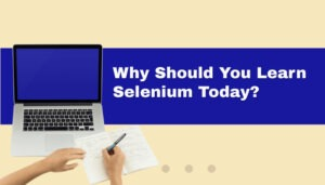 Why Should You Learn Selenium Today?
