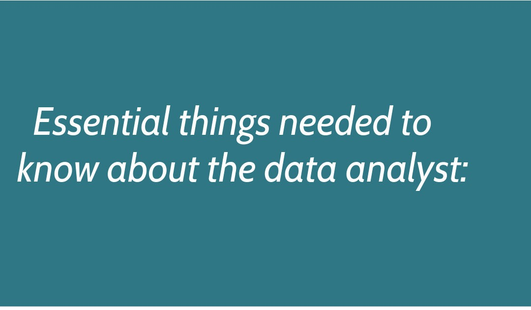 Essential things needed to know about the data analyst