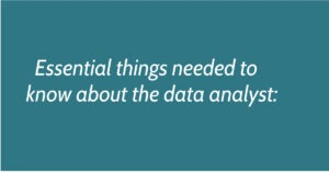 Essential things needed to know about the data analyst: