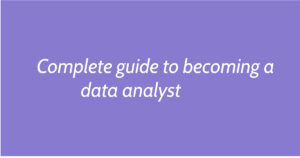 Complete guide to becoming a data analyst