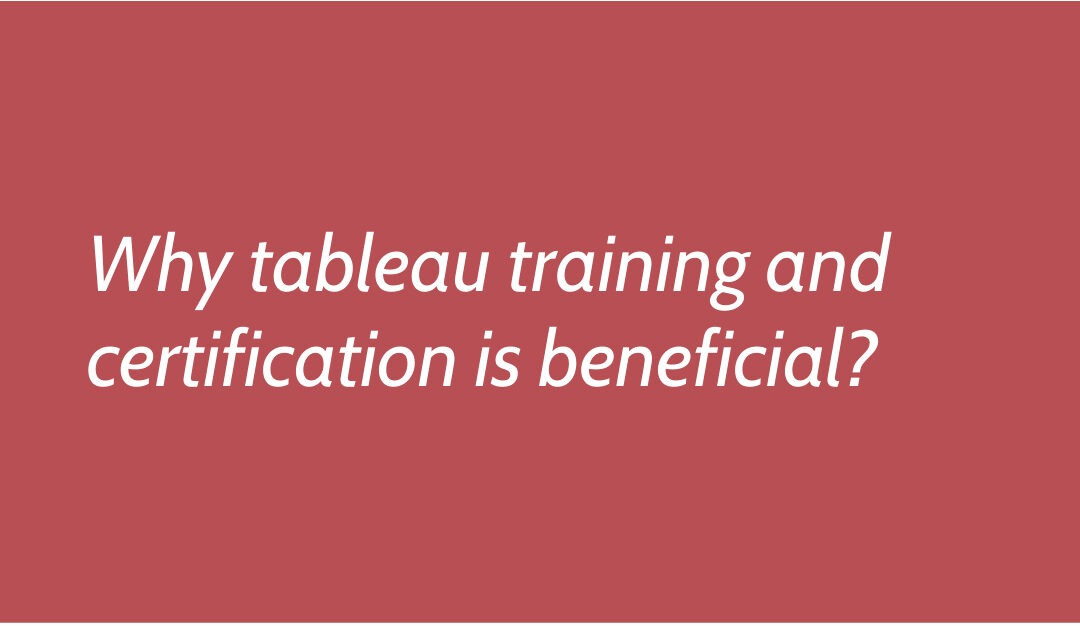 Why tableau training and certification is beneficial?