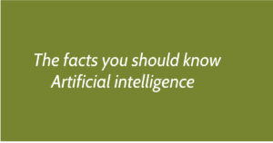 The facts you should know Artificial intelligence