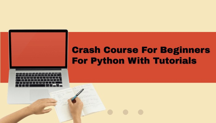 Crash Course For Beginners For Python With Tutorials