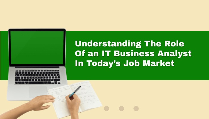 Understanding The Role Of an IT Business Analyst In Today's Job Market