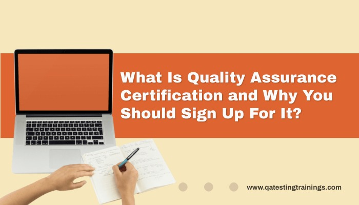 What Is Quality Assurance Certification and Why You Should Sign Up For It?