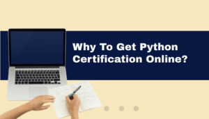 Why To Get Python Certification Online?