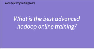 What is the best advanced hadoop online training?