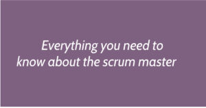 Everything you need to know about the scrum master