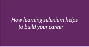 How learning selenium helps to build your career