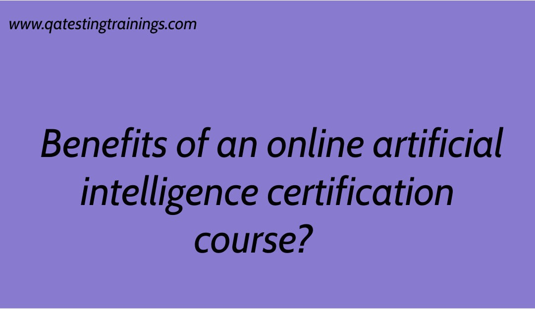 Benefits of an online artificial intelligence certification course?